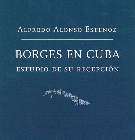 "The cover of ""Borges en Cuba: Estudio de su Recepción"" written by Alfredo Alfonso Estonoz."